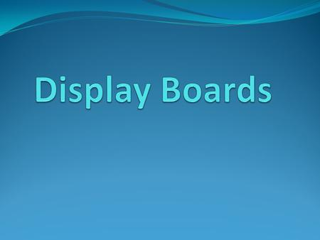 Display Boards.