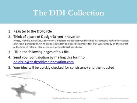 Www.designdriveninnovation.comThe Design-Driven Innovation Circle The DDI Collection 1.Register to the DDI Circle 2.Think of a case of Design-Driven Innovation.