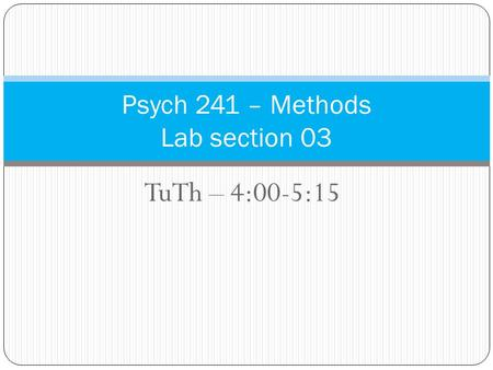 TuTh – 4:00-5:15 Psych 241 – Methods Lab section 03.
