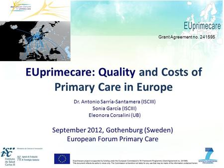 EUprimecare: Quality and Costs of Primary Care in Europe September 2012, Gothenburg (Sweden) European Forum Primary Care Grant Agreement no. 241595 Dr.