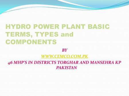 <strong>HYDRO</strong> <strong>POWER</strong> <strong>PLANT</strong> BASIC TERMS, TYPES and COMPONENTS
