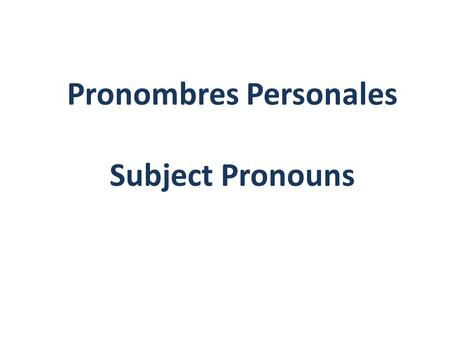 Pronombres Personales Subject Pronouns. Pronouns In English, we use pronouns every day. Pronouns are the words that replace nouns in a sentence. For example,