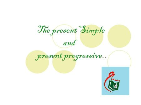 The present Simple and present progressive... The present Simple…. * The present simple expresses daily habits or usual activities. * The present simple.
