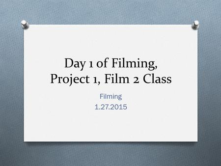 Day 1 of Filming, Project 1, Film 2 Class Filming 1.27.2015.