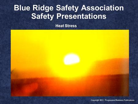 Copyright  Progressive Business Publications Blue Ridge Safety Association Safety Presentations Heat Stress.