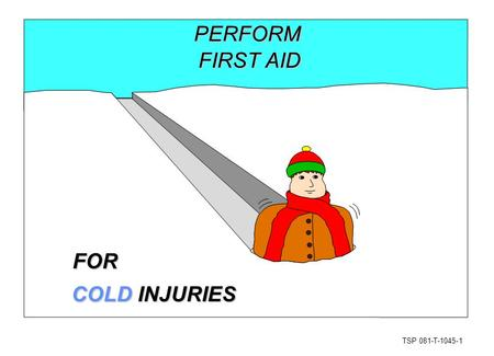 TSP 081-T-1045-1 PERFORM FIRST AID COLD INJURIES FOR.