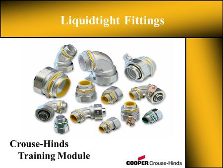 Liquidtight Fittings Crouse-Hinds Training Module.