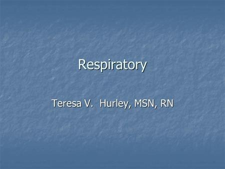 Respiratory Teresa V. Hurley, MSN, RN. Anatomy of the Lungs Main organs of respiration Main organs of respiration Extend from the base of diaphragm to.