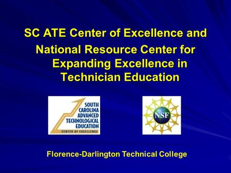 SC ATE Center of Excellence and National Resource Center for Expanding Excellence in Technician Education Florence-Darlington Technical College.