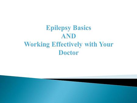 Epilepsy Basics Definition Epilepsy vs. Seizures Statistics Causes Seizure Classification Treatments Medications Surgical Interventions Dietary Non-Epileptic.