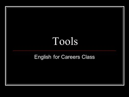 Tools English for Careers Class. tool belt A tool belt is used to hold tools on your body.