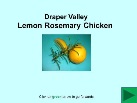 Draper Valley Lemon Rosemary Chicken Click on green arrow to go forwards.