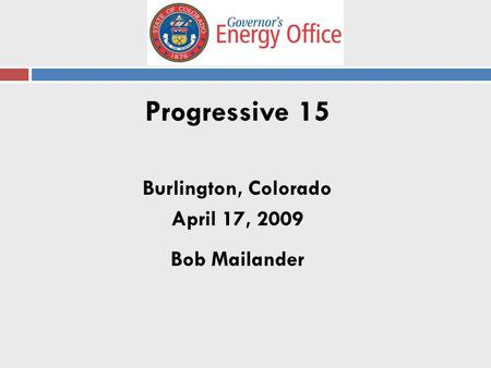 Progressive 15 Burlington, Colorado April 17, 2009 Bob Mailander.