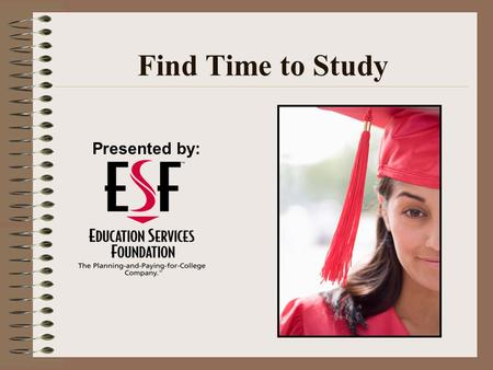 Find Time to Study Presented by:.