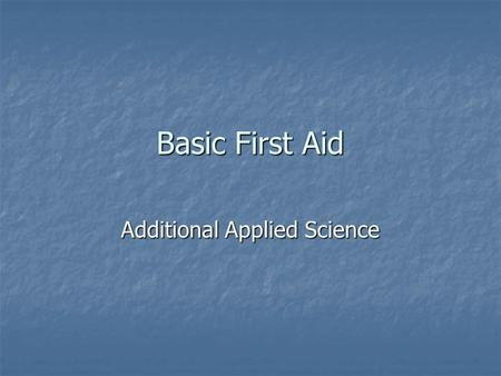 Basic First Aid Additional Applied Science. Objectives You need to know how to deal with injuries and the aims of the treatment given. You need to know.