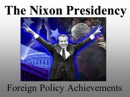 The Nixon Presidency Foreign Policy Achievements.