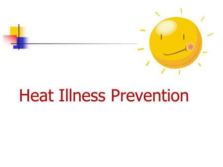 Heat Illness Prevention. Introduction Many people are not aware of the risks of heat stress on their body When the body is unable to cool itself it is.