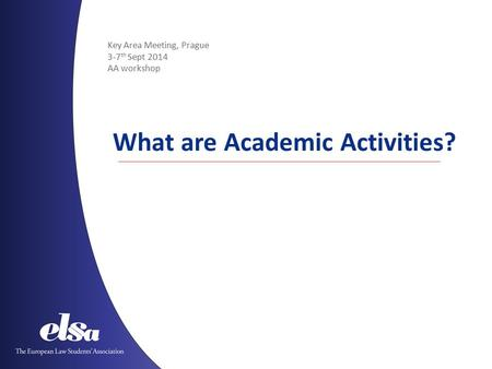 Key Area Meeting, Prague 3-7 th Sept 2014 AA workshop What are Academic Activities?