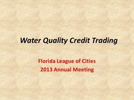 Water Quality Credit Trading Florida League of Cities 2013 Annual Meeting.