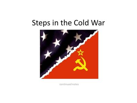 "Steps in the Cold War continued notes. IRON CURTAIN SPEECH speech from Prime Minister Winston Churchill an ""Iron Curtain"" of Soviet controlled countries."