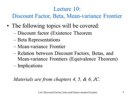 L10: Discount Factors, beta, and Mean-variance Frontier1 Lecture 10: Discount Factor, Beta, Mean-variance Frontier The following topics will be covered: