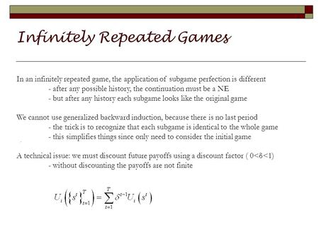 Infinitely Repeated Games. In an infinitely repeated game, the application of subgame perfection is different - after any possible history, the continuation.