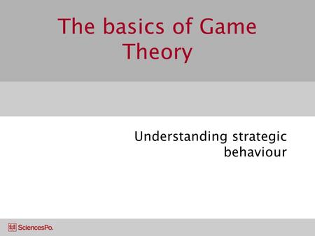 The basics of Game Theory Understanding strategic behaviour.