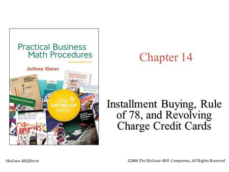 McGraw-Hill/Irwin ©2008 The McGraw-Hill Companies, All Rights Reserved Chapter 14 Installment Buying, Rule of 78, and Revolving Charge Credit Cards.