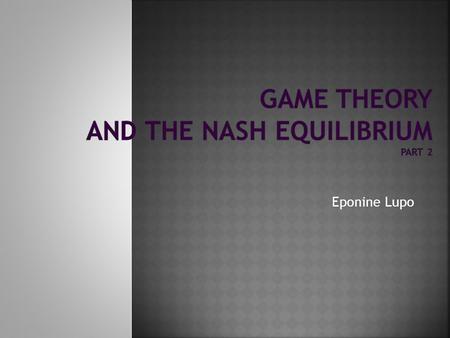 Eponine Lupo.  Questions from last time  3 player games  Games larger than 2x2—rock, paper, scissors  Review/explain Nash Equilibrium  Nash Equilibrium.