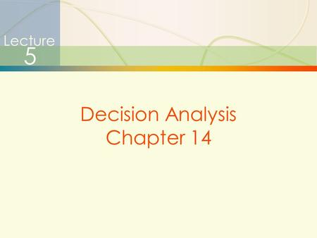Lecture 5 Decision Analysis Chapter 14.