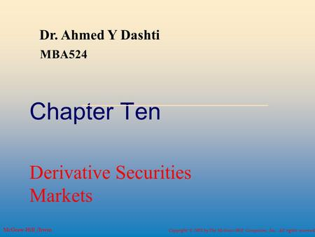 Copyright © 2001 by The McGraw-Hill Companies, Inc. All rights reserved. McGraw-Hill /Irwin Chapter Ten Derivative Securities Markets Dr. Ahmed Y Dashti.
