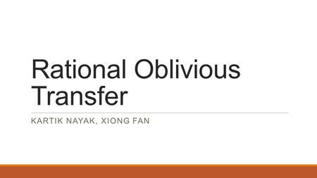 Rational Oblivious Transfer KARTIK NAYAK, XIONG FAN.