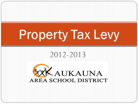 2012-2013 Property Tax Levy. Key Tax Levy Components The Board of Education must set the FY 2012-2013 tax levy no later than November 1, 2012 The tax.