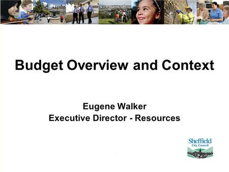 1 Budget Overview and Context Eugene Walker Executive Director - Resources.