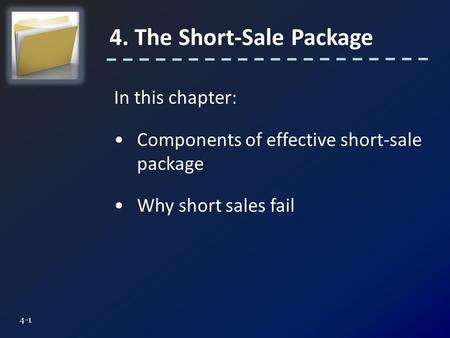 In this chapter: Components of effective short-sale package Why short sales fail 4. The Short-Sale Package 4-1.