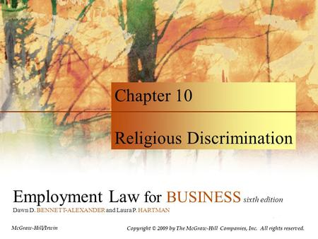 Employment Law for BUSINESS sixth edition Dawn D. BENNETT-ALEXANDER and Laura P. HARTMAN Chapter 10 Religious Discrimination Copyright © 2009 by The McGraw-Hill.