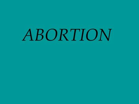 "ABORTION. THE CATHOLIC CHURCH ""Human life must be respected and protected absolutely from the moment of conception. From the first moment of his existence,"