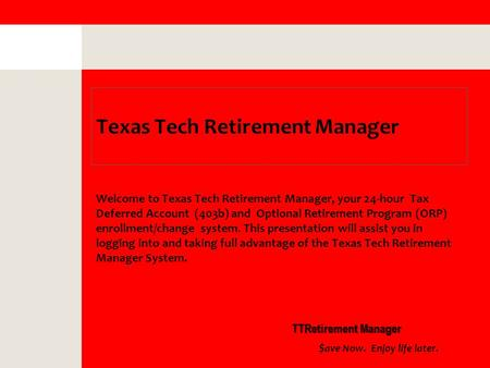 Texas Tech Retirement Manager Welcome to Texas Tech Retirement Manager, your 24-hour Tax Deferred Account (403b) and Optional Retirement Program (ORP)