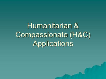 Humanitarian & Compassionate (H&C) Applications. Do not apply for H&C if:  Your spouse or common-law partner wishes to sponsor you (new regulation since.