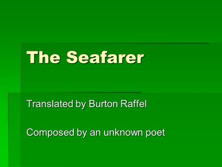 comparison of the seafarer the wanderer and the wife s lament Slide 1 anglo-saxon poetry âthe seafarer,â âthe wanderer,â & âthe wifeâs lament what is this poem about a seafarer who drifts away from human companionship even though he is âdrowning in desolationâ he continues to return to the sea life no matter where it is spent is exile the only home is.