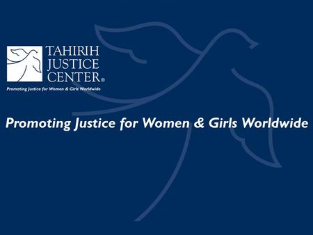 TAHIRIH JUSTICE CENTER How did we start? Layli Miller Muro, Tahirih's founder and former associate at Arnold & Porter, was involved as a student attorney.