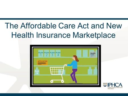 The Affordable Care Act and New Health Insurance Marketplace.