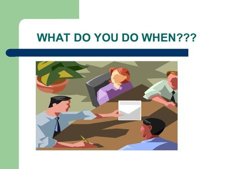 WHAT DO YOU DO WHEN???. Reasonable Accommodation Gina Portillo, Reasonable Accommodation Coordinator (510) 970-8421.