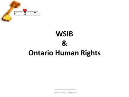 WSIB & Ontario Human Rights Samuel Steel Safety Group.