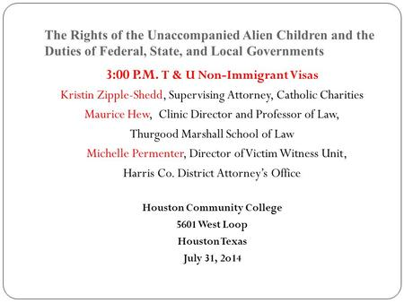 The Rights of the Unaccompanied Alien Children and the Duties of Federal, State, and Local Governments 3:00 P.M. T & U Non-Immigrant Visas Kristin Zipple-Shedd,