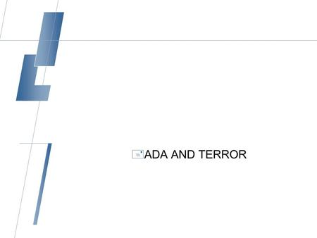  ADA AND TERROR. ADA and Terror Case Study  Prior to September 11th, Sam's essential job functions included frequently meeting with clients in cities.
