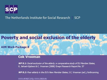 Poverty and social exclusion of the elderly AIM Work Package 8 Cok Vrooman WP 8.1: Social exclusion of the elderly; a comparative study of EU Member States,