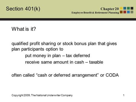 Section 401(k) Chapter 20 Employee Benefit & Retirement Planning Copyright 2009, The National Underwriter Company1 What is it? qualified profit sharing.