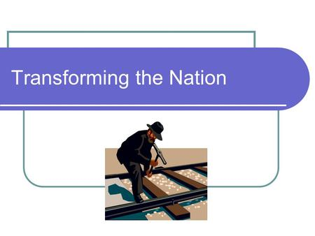 Transforming the Nation. Big Idea How can people change the world they live in?