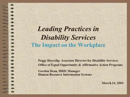Leading Practices in Disability Services The Impact on the Workplace Peggy Hayeslip, Associate Director for Disability Services Office of Equal Opportunity.
